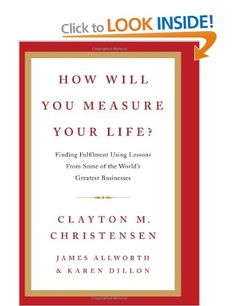 How Will You Measure Your Life?: Clayton Christensen, James Allworth, Karen Dillon: Books