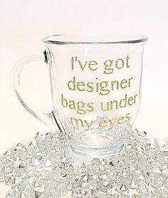 """Glitter """"I've got designer bags under my eyes"""" mug"""