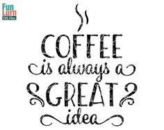 Coffee is always a great ideaMug design coffee  by FunLurnSVG
