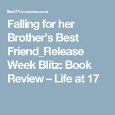 Falling for her Brother's Best Friend_Release Week Blitz: Book Review – Life at 17