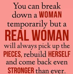 A woman fueled by pain n anger WILL overcome ne thing...