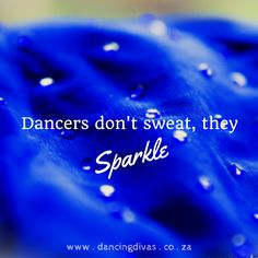 Dancers don't sweat, they Sparkle!