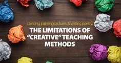 The Limitations of �Creative� Teaching Methods: Dancing, Painting Pictures, and Writing Poetry?