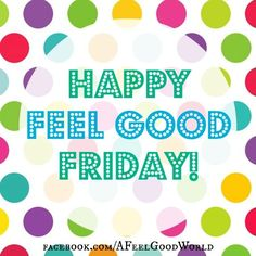 Friday via www.Facebook.com/AFeelGoodWorld