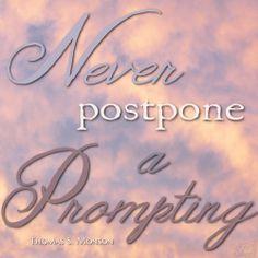 Never Postpone a Prompting - Thomas S. Monson