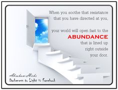 When you soothe that resistance that you have directed at you, your world will open fast to the abundance that is lined up right outside your door. (For more text click twice then.. See more) Abraham-Hicks Quotes (AHQ3100) #resistance #abundance #money