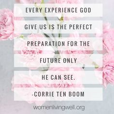 Every experience God gives us is the perfect preparation for the future only He can see. Corrie Ten Boom God bless you Pattie. Biblical Quotes, Religious Quotes, Bible Verses Quotes, Faith Quotes, Me Quotes, Scriptures, Qoutes, Corrie Ten Boom, Christian Faith