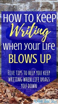 Life can get the best of any writer, but it's important not to give up on your goals. Here are some ways to keep writing when your life blows up. #writing #writingtips #novelwriting #writinglife #awelltoldstory