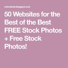 50 Websites for the Best of the Best FREE Stock Photos + Free Stock Photos!