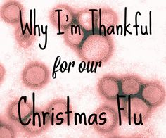 Parenting Geekly: Why I'm Thankful for our Christmas Flu