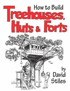 How to Build Treehouses, Huts and Forts by David Stiles. $14.95. Publisher: Lyons Press; 1st edition (November 1, 2003). Publication: November 1, 2003. Author: David Stiles