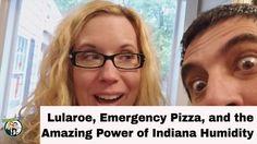 Lularoe, Emergency Pizza, and the Amazing Power of Indiana Humidity