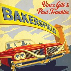 Vince Gill and Paul Franklin Bakersfield on LP Vince Gill & Paul Franklin Pay Tribute to the Bakersfield Sound and the Songs of Buck Owens & Merle Haggard MCA Recording and 20 Grammy Award-winning art