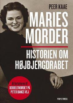 Maries morder - Historien om Højbjergdrabet - Peer Kaae