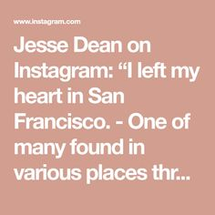 "Jesse Dean on Instagram: ""I left my heart in San Francisco. - One of many found in various places throughout the city. - #jessedeanhomes #jessecanhelp #investsf…"""