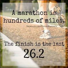 A marathon is hundreds of mile the last 26.2 are the finish. via @ChaseRunners