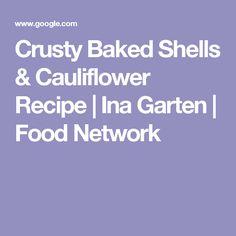 Crusty Baked Shells & Cauliflower Recipe | Ina Garten | Food Network