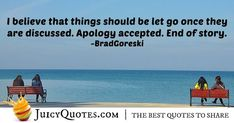 """""""I believe that things should be let go once they are discussed. End of story. Post Quotes, Jokes Quotes, Daily Quotes, Apologizing Quotes, Brad Goreski, Saying Sorry, How To Apologize, Be Yourself Quotes, Picture Quotes"""
