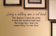 Loving a military man is not hard. The distance is hard, the worry is hard, the sacrifices are hard. But loving him... that's the easiest thing I've ever done. Vinyl wall art Inspirational quotes and saying home decor decal sticker steamss@ Jenny bidwell