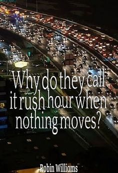 Why do they call it rush hour when nothing moves? Robin Williams Quotes, Magic Quotes, Rush Hour, Mood, Magical Quotes