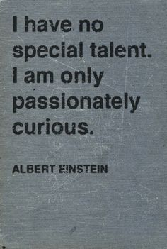 Passion and curiosity.  Great leaedership traits.
