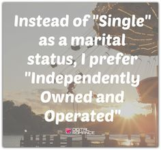 "Instead of ""Single"" as a marital status, I prefer ""Independently Owned and Operated"" #singleandfabulous #relationship #quotes"