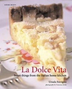 La Dolce Vita: Sweet Things from the Italian Home Kitchen (Mitchell Beazley Food): Ursula Ferrigno, Francesca Yorke: Amazon Books:  http://cookinginacastle.com/holiday-cookbooks-recipes/