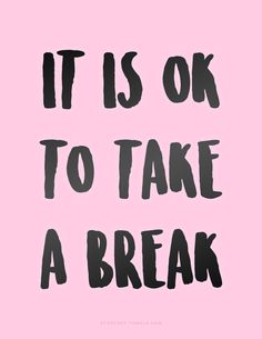 """It is OK to take a break! ♡"" Download: PDF 