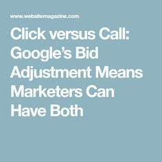Click versus Call: Google's Bid Adjustment Means Marketers Can Have Both