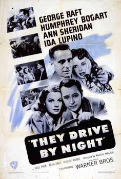 They Drive by Night (1940). One-sheet poster featuring Humphrey Bogart as Paul Fabrini, Ann Sheridan as Cassie Hartley, George Raft as Jo Fabrini, and Ida Lupino as Lana Carlsen.