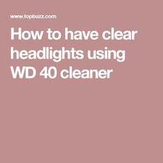 How to have clear headlights using WD 40 cleaner Headlight Repair, Wd 40, Machine Learning