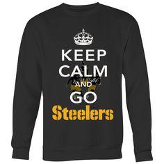 1b4d19f44 Keep Calm And Go Steelers Crewneck Sweatshirt I (5 Colors)