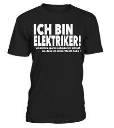 # Ich bin Elektriker . Dieses Design ist für alle Elektriker, die genau wissen das sie immer Recht haben. Elektriker ist der schönste Beruf. Es gibt nichts besseres als ein Elektriker zu sein und Sachen zu reparieren.Blitzschlag, Elektriker, Elektrizität, Elektrokardiogrammm, Elektrotechnik, Lachen, Leitung, Neutron, Strom, Watt, atom, atomkraft, blitzschlag, elektriker, elektrisch, elektronik, elektroniker, elektronisch, elektrotechnik, hochspannung, licht, lustig, spannung, strom, watt