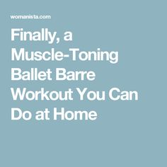 Finally, a Muscle-Toning Ballet Barre Workout You Can Do at Home