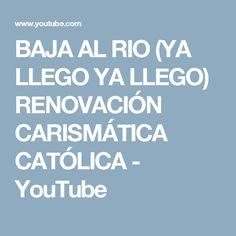 BAJA AL RIO (YA LLEGO YA LLEGO) RENOVACIÓN CARISMÁTICA CATÓLICA - YouTube