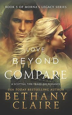 Love Beyond Compare (A Scottish Time Travel Romance): Book 5 (Morna's Legacy Series) by Bethany Claire http://www.amazon.com/dp/B00SCFLAFY/ref=cm_sw_r_pi_dp_lxgFvb0ZANY96