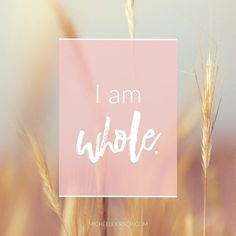 Mantra: I am whole. Click to choose your own Positive Affirmations to download & share.