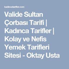 Valide Sultan Çorbası Tarifi | Kadınca Tarifler | Kolay ve Nefis Yemek Tarifleri Sitesi - Oktay Usta