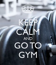 KEEP CALM AND GO TO GYM