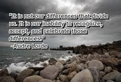 It is not our differences that divide us...