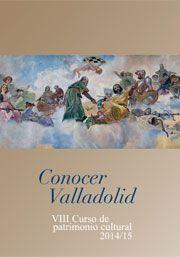 Conocer Valladolid 2014 : VIII curso de patrimonio cultural / [organización], Real Academia de Bellas Artes de la Purísima Concepción + info: http://www.realacademiaconcepcion.net/publicaciones1.php?id=14