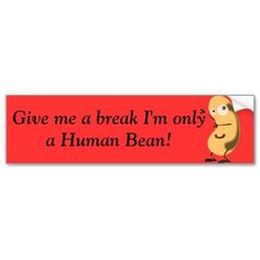 Give me a break I'm only a human bean Bumper Sticker #funny #sticker $4.45