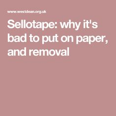 Sellotape: why it's bad to put on paper, and removal