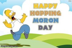 Moron is known as very stupid or foolish person. Send greeting card for happy hopping moron day. https://www.fancygreetings.com/send-greeting/956/happy-hopping-moron-day