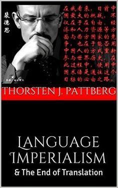 Amazon.com: Language Imperialism: & The End of Translation eBook: Thorsten J. Pattberg: Kindle Store