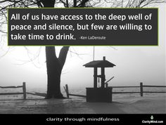 All of us have access to the deep well of peace and silence, but few are willing to take time to drink. -Ken LaDeroute Share if you agree. Mindfulness Training, Clarity, Wellness, Peace, Deep, Drink, Outdoor Decor, Beverage, Sobriety
