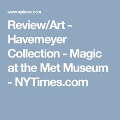 Review/Art -  Havemeyer Collection -  Magic at the Met Museum - NYTimes.com
