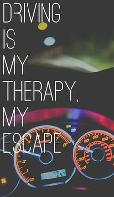 Driving is my My Therapy, My Escape. True it is. when my beautiful grandma passed away, I drove all the way to California to are old house without stopping just for gas and beer. Car Memes, Car Humor, Driving Quotes, Car Quotes, Life Quotes, Qoutes, Honda Civic Si, Jdm Cars, Fast Cars
