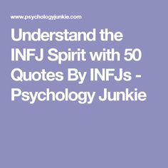 Understand the INFJ Spirit with 50 Quotes By INFJs - Psychology Junkie