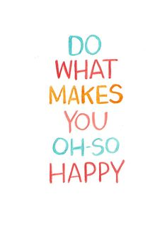 Do what makes you oh-so happy :)